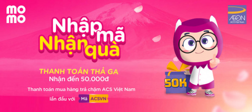 Nhập mã nhận quà: Giảm đến 50.000đ thanh toán mua hàng trả chậm ACS Việt Nam